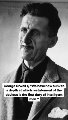 """""""We have now sunk to a depth at which restatement of the obvious is the first duty of intelligent men. Quotable Quotes, Wisdom Quotes, True Quotes, Book Quotes, Words Quotes, Wise Words, Lit Quotes, Strong Quotes, Sayings"""