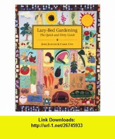 Lazy-Bed Gardening The Quick and Dirty Guide (9780898154528) John Jeavons , ISBN-10: 0898154529  , ISBN-13: 978-0898154528 ,  , tutorials , pdf , ebook , torrent , downloads , rapidshare , filesonic , hotfile , megaupload , fileserve