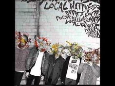 """Local Natives - Airplanes. (Hipster moment: I messaged these guys on MySpace when they were called """"Cavil at Rest."""" Yep.)"""