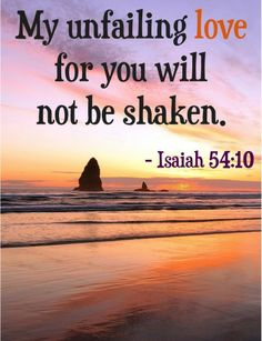 My unfailing love for you will not be shaken. ~ Isaiah 54:10
