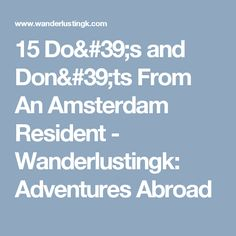 15 Do's and Don'ts From An Amsterdam Resident - Wanderlustingk: Adventures Abroad