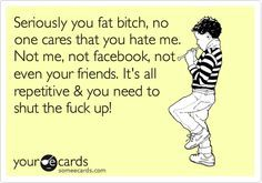 Get over yourself you silly bitch. No one cares enough about you to be talking bout you...