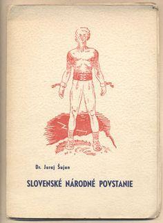 ŠUJAN, JURAJ: SLOVENSKÉ NÁRODNÉ POVSTANIE.   Vytiskla knihtlačiareň Bystrá v Bánskej Bystrici, 1945