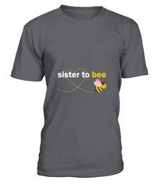 Sister To Bee  sister#tshirt#tee#gift#holiday#art#design#designer#tshirtformen#tshirtforwomen#besttshirt#funnytshirt#age#name#october#november#december#happy#grandparent#blackFriday#family#thanksgiving#birthday#image#photo#ideas#sweetshirt#bestfriend#nurse#winter#america#american#lovely#unisex#sexy#veteran#cooldesign#mug#mugs#awesome#holiday#season#cuteshirt