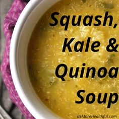 Squash Kale & Quinoa Soup (use vegetable broth or water instead of chicken broth to make it vegan)