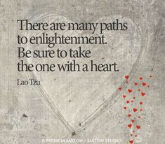 there are many paths to enlightenment. be sure to take the one with a heart. Lao Tzu Quotes, Yoga Quotes, Wisdom Quotes, Words Quotes, Wise Words, Quotes To Live By, Life Quotes, Life Sayings, Faith Quotes