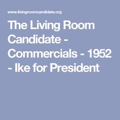 the living room candidate commercials 1952 ike for president - Living Room Candidate Lesson Plan