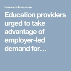 Education providers urged to take advantage of employer-led demand for…