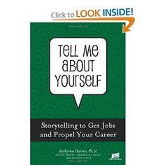 Recommended by Career Expert Jim Fergle.  (I have also read many of her posts on Quintessential Careers and find her tips to be helpful and valid.) Tell Me About Yourself: Storytelling to Get Jobs and Propel Your Career: Katharine Hansen: 9781593576707: Amazon.com: Books