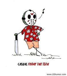 Casual Friday the 13th...I know, I know, the day is over, but I just saw this and it made me laugh!