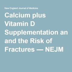 Calcium plus Vitamin D Supplementation and the Risk of Fractures — NEJM
