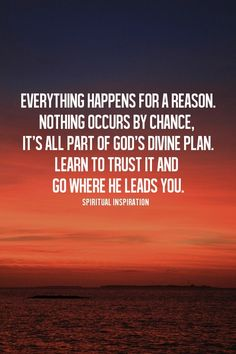 God's divine plan...he will lead you, just trust him.