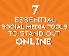 7 Essential Social Media Tools To Stand Out Online