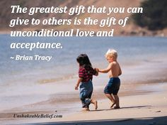 The greatest gift is the gift of unconditional love and acceptance - Brian Tracy Wish Quotes, True Quotes, Quotes To Live By, Qoutes, Quotes Quotes, Quotations, Unconditional Love Quotes, Brian Tracy, Relationship Quotes
