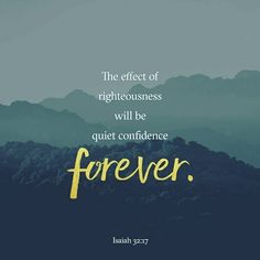 The fruit of that righteousness will be peace; its effect will be quietness and confidence forever. Isaiah 32:17  #confidence #confidencequotes