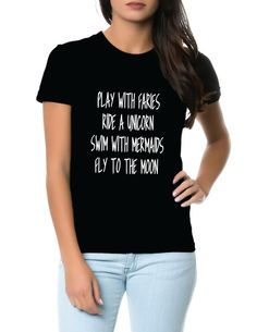 Play With Faries Ride a Unicorn Swim with Mermaids Fly to the Moon T-Shirt Unisex Men Women Ladies Gift Instagram tumblr pinterest twitter by SPARKEDclothing on Etsy