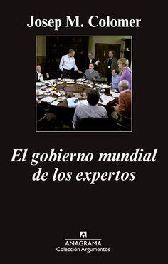 El gobierno mundial de los expertos / Josep Maria Colomer.    Anagrama, 2015