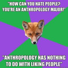 how can you hate people youre an anthropology major an - Anthropology Major Fox