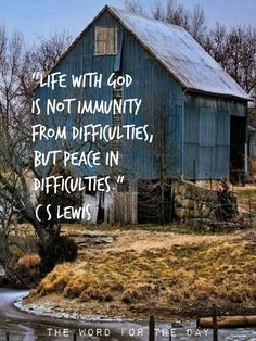 C.S. Lewis quote - Life with God is not immunity from difficulties, but peace in difficulties.