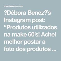 """✨Débora Benez✨'s Instagram post: """"Produtos utilizados na make 60's! Achei melhor postar a foto dos produtos e facilitar para as amiguinhas. De nada. 😌 😜 Gostaram do vídeo…"""" Beauty Products, Instagram, Productivity, Products, Pictures"""