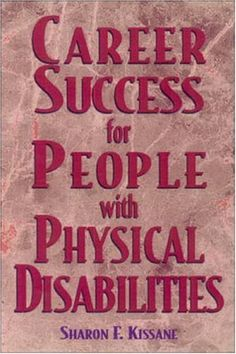 Career Success for People with Physical Disabilities (VGM Career Books) by Sharon F. Kissane. Call #: MINR 2