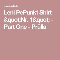 "Leni PePunkt Shirt ""Nr. 1"" - Part One - Prülla"