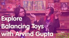 Maker Camp 2015 - Explore Balancing Toys with Arvind Gupta