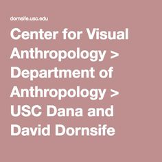 Center for Visual Anthropology > Department of Anthropology > USC Dana and David Dornsife College of Letters, Arts and Sciences Anthropology, David, College, Science, Letters, Craft, University, Creative Crafts, Basteln