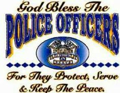 God bless our policemen....from a mom of a fabulous policeman....