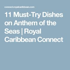 11 Must-Try Dishes on Anthem of the Seas Cruise Tips Royal Caribbean, Royal Cruise, Caribbean Recipes, Honeymoon Wish, Anthem Of The Seas, The Sound Of Waves, We Will Rock You, Family Cruise, Travel List