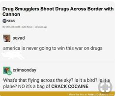 America is never going to win the war against drugs Dankest Memes, Funny Memes, Jokes, Funny Pins, Funny Stuff, Random Stuff, Funny Cute, Hilarious, Text Posts