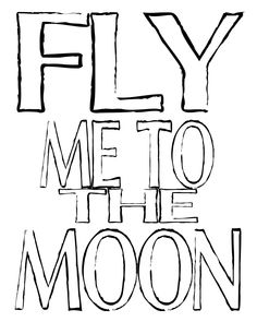 Fly me to the moon outline free printable... This is our song :)