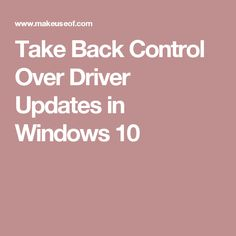 Take Back Control Over Driver Updates in Windows 10