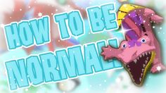 HOW TO BE NORMAL ON ANIMAL JAM