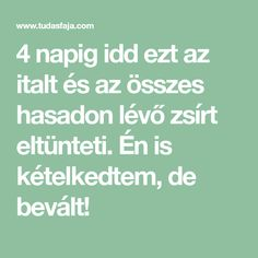 4 napig idd ezt az italt és az összes hasadon lévő zsírt eltünteti. Én is kételkedtem, de bevált! Fat Burning, Health Fitness, Math Equations, Nap, Sport, Cleaning, Foods, Workout, Drink