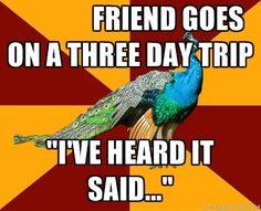 Hahahaha truth! ----> Thespian Peacock