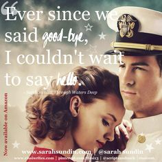 """""""Ever since we said good-bye, I couldn't wait to say hello."""" One of those """"aww..."""" #romance #quotes! From Through Waters Deep by Sarah Sundin. ~Thank you, Rissi at Dreaming Under the Same Moon for the pin and the great review!"""