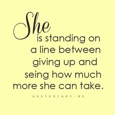 inbetween giving up and seeing what she can take