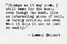 Lemony Snicket is so deep I can't even handle it.