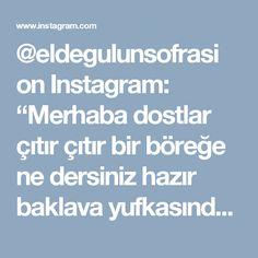 """@eldegulunsofrasi on Instagram: """"Merhaba dostlar çıtır çıtır bir böreğe ne dersiniz hazır baklava yufkasından.Eğer gevrek ve çıtır lezzetleri seviyorsanız tam size  göre…"""""""