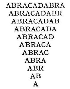 "Abracadabra from ""Avra Kadavrai"" (אברא כדברי) meaning "" I will create as my words""."