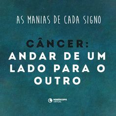 Para com essa mania, canceriano!