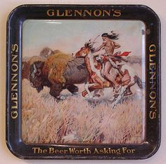 Vintage - Pittson Brewing Company of Pittson - Pennsylvania - USA - Glennon's - ''The Beer Worth  Asking For'' - ''The Buffalo Hunt'' - Tray - 1917