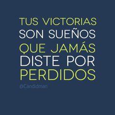 Tus victorias son sueños que jamás diste por perdidos. Frases de inspiración para lograr tus metas y objetivos.