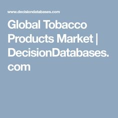 Global Tobacco Products Market 2019 Industry Forecast Report to 2025 Outdoor Apparel, Market Research, Sales And Marketing, Industrial, Outdoor Jackets, Products, Outdoor Clothing, Industrial Music, Beauty Products