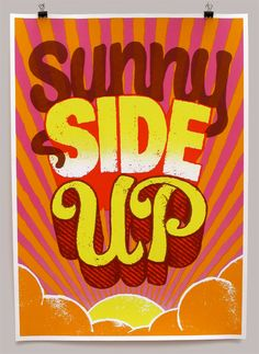 Sunny side up silkscreen print by Andy Smith Typography Served, Cool Typography, Typography Prints, Typography Design, Hand Lettering, Pop Art, Typographie Inspiration, Animation, Motivational Posters