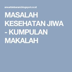 MASALAH KESEHATAN JIWA - KUMPULAN MAKALAH