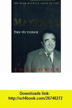 MAXWELL THE OUTSIDER TOM BOWER ,   ,  , ASIN: B000O5Z71S , tutorials , pdf , ebook , torrent , downloads , rapidshare , filesonic , hotfile , megaupload , fileserve