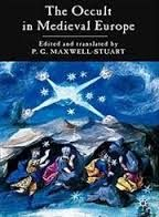 The Occult in Medieval Europe, 500-1500: A Documentary History edited by P.G. Maxwell-Stuart - E 21 MAX