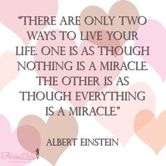 Live As Though Everything Is A Miracle (Motivation Monday)